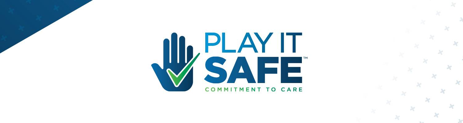 Play It Safe™ | Commitment To Care
